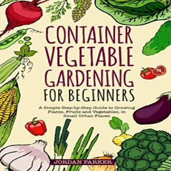 Container Vegetable Gardening for Beginners A Simple