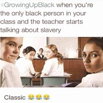 Funny, Growing Up Black, and Teacher: when you're the only black person in your class and the teach