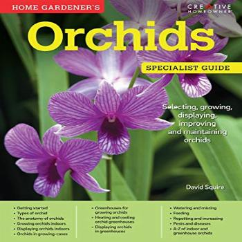 Home Gardeners Orchids Selecting, Growing, Displaying,
