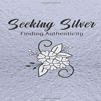 Seeking Silver, Finding Authenticity Transitioning To