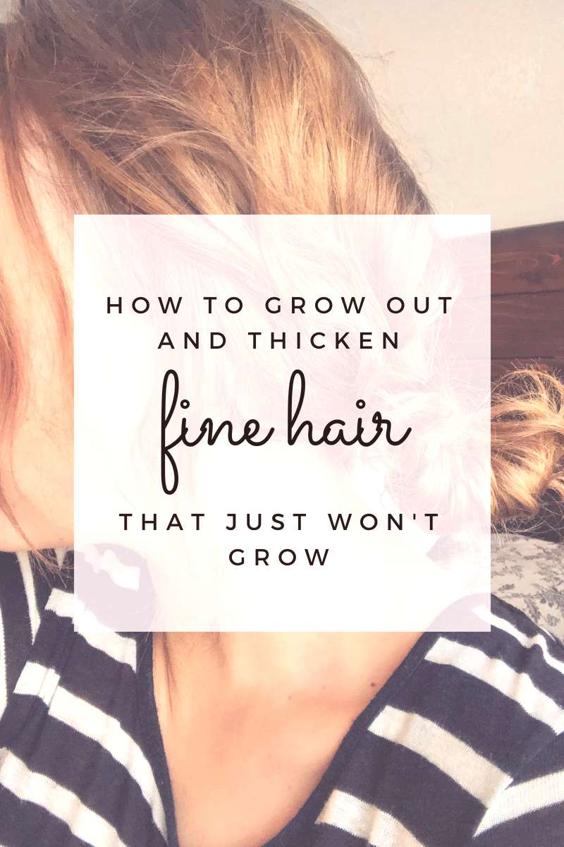 How to Grow Out & Thicken Fine Hair that Just Won't Grow